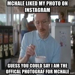 so i guess you could say things are getting pretty serious - Mchale liked my photo on Instagram Guess you could say i am the offical photograf for mchale