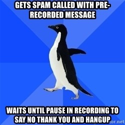 Socially Awkward Penguin - Gets Spam Called with pre-recorded message Waits until pause in recording to say no thank you and hangup