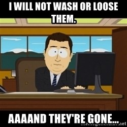 and they're gone - I will not wash or loose them.  Aaaand they're gone...