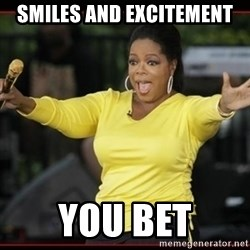 Overly-Excited Oprah!!!  - smiles and excitement you bet
