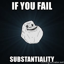 Forever Alone Date Myself Fail Life - If you fail substantiality