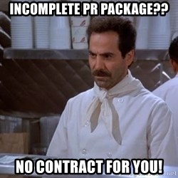 soup nazi - incomplete pr package?? no contract for you!