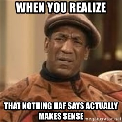 Confused Bill Cosby  - When you realize That nothing haf says actually makes sense