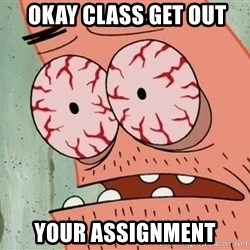 Patrick - Okay class get out your assignment