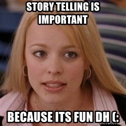 mean girls - Story telling is importanT  BeCause its Fun dh (: