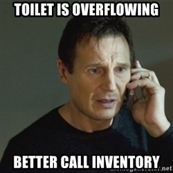 taken meme - Toilet is overflowing Better call inventory