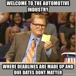 Welcome to Whose Line - Welcome to the automoTive industRy Where deadliNes are Made up and due dates dont matter