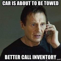 taken meme - Car is about to be towed Better call inventory