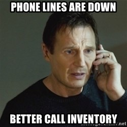 taken meme - Phone lines are down Better call inventory
