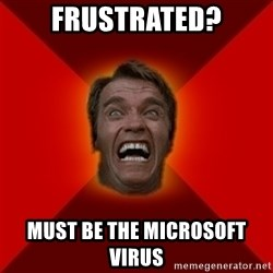 Angry Arnold - Frustrated? must be the microsoft virus