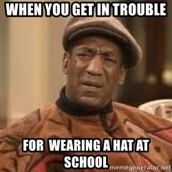 Confused Bill Cosby  - when you get in trouble  for  wearing a hat at school