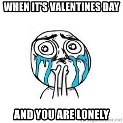 Crying face - When it's valentines day  and you are lonely