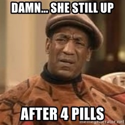 Confused Bill Cosby  - damn... she still up after 4 pills