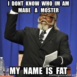Rent Is Too Damn High - i  dont  know  who  im  am  mabe    a   moster my  name  is  fat