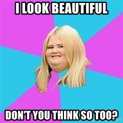 Fat Girl - i look beautiful don't you think so too?