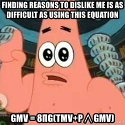 Patrick Says - FINDING REASONS TO DISLIKE ME IS AS DIFFICULT AS USING THIS EQUATION Gμv = 8πG(Tμv+ρ∧gμv)
