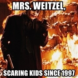 It's about sending a message - Mrs. Weitzel, Scaring kids since 1997