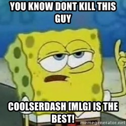 Tough Spongebob - you know dont kill this guy  Coolserdash [mlg] is the besT!