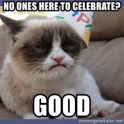 Birthday Grumpy Cat - no ones here to celebrate? good