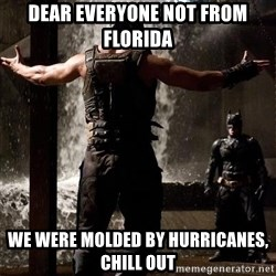 Bane Let the Games Begin - dear everyone not from florida we were molded by hurricanes, chill out