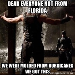 Bane Let the Games Begin - dear everyone not from florida we were molded from hurricanes we got this