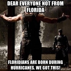 Bane Let the Games Begin - dear everyone not from florida floridians are born during hurricanes. we got this!