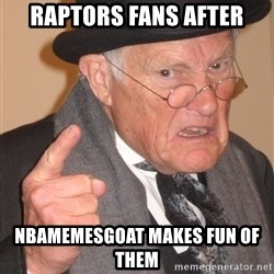 Angry Old Man - Raptors fans after NBAmemesGoat makes fun of them