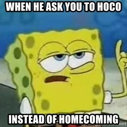 Tough Spongebob - When he ask you to Hoco Instead of Homecoming