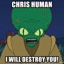 Morbo - Chris Human I will destroy you!