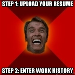 Angry Arnold - Step 1: upload your resume Step 2: enter work history