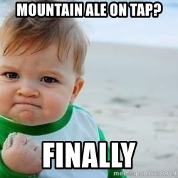 fist pump baby - mountain ale on tap? finally