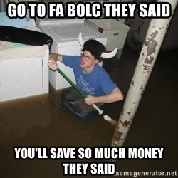 X they said,X they said - Go to fa Bolc they said  You'll save so much money they said