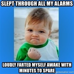 yes baby 2 - Slept ThrougH all my alarms Loudly faRted myself awake with minutes to spare