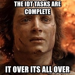Frodo  - the idt tasks are  complete  it over its all over