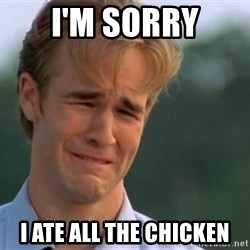 James Van Der Beek - I'm sorry I ate all the chicken