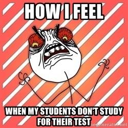 iHate - how i feel when my students don't study for their test