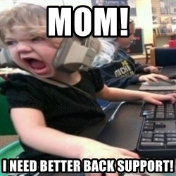 angry gamer girl - MOm! I need better back support!