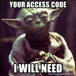 Advice Yoda - your access code i will need