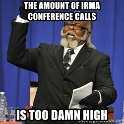 Rent Is Too Damn High - The amount of irma conference calls is too damn high
