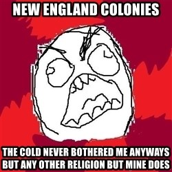 Rage FU - New england colonies  The cold never bothered me anyways but any oTher religion but mine does