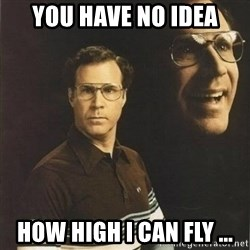 will ferrell - you have no idea how high i can fly ...