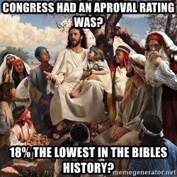 storytime jesus - CONGRESS HAD AN APROVAL RATING WAS? 18% THE LOWEST IN THE BIBLES HISTORY?