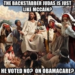 storytime jesus - THE BACKSTABBER JUDAS IS JUST LIKE MCCAIN? HE VOTED NO?  ON OBAMACARE?