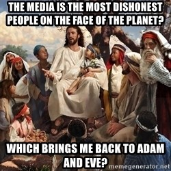 storytime jesus - THE MEDIA IS THE MOST DISHONEST PEOPLE ON THE FACE OF THE PLANET? WHICH BRINGS ME BACK TO ADAM AND EVE?