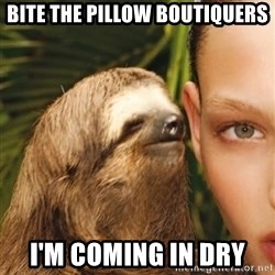 The Rape Sloth - Bite the pillow boutiquers I'm coming In dry