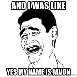FU*CK THAT GUY - and i was like yes my name is javon