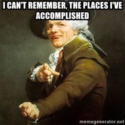 Ducreux - I can't remember, the places I've accomplished