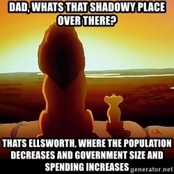 simba mufasa - Dad, whats that shadowy place over there? Thats ellsworth, where the population decreases and goveRNment size and spending increases