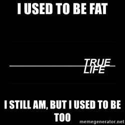 MTV True Life - I used to be fat I still am, but i used to be  too
