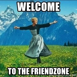 Look at all the things - Welcome To the friendzone